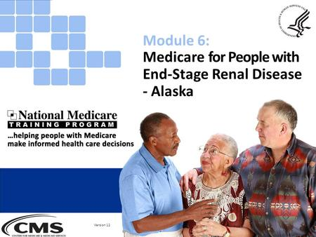 Medicare for People with End-Stage Renal Disease - Alaska Module 6: Version 12.
