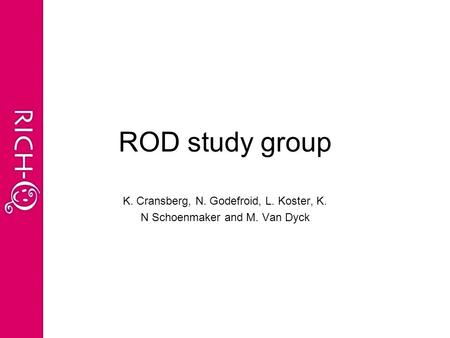 ROD study group K. Cransberg, N. Godefroid, L. Koster, K. N Schoenmaker and M. Van Dyck.