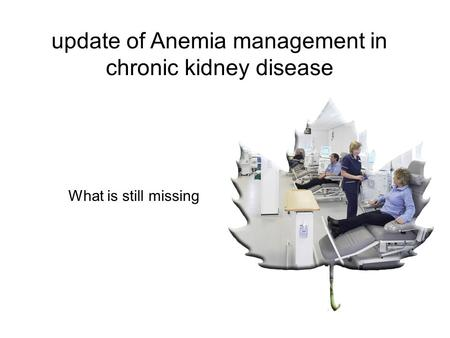 Update of Anemia management in chronic kidney disease What is still missing.