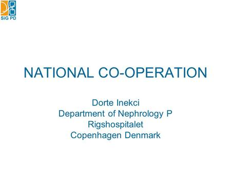 NATIONAL CO-OPERATION Dorte Inekci Department of Nephrology P Rigshospitalet Copenhagen Denmark.