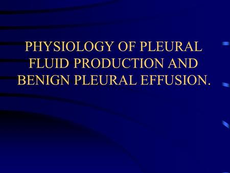 PHYSIOLOGY OF PLEURAL FLUID PRODUCTION AND BENIGN PLEURAL EFFUSION.