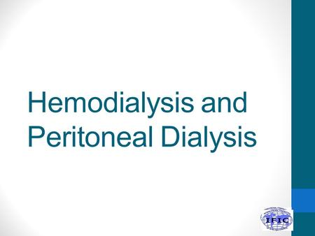Hemodialysis and Peritoneal Dialysis. Objectives Understand functioning of peritoneal dialysis and haemodialysis List and understand infection-associated.