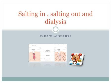 TAHANI ALSHEHRI Salting in, salting out and dialysis.