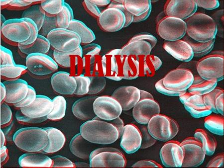 DIALYSIS. The Term Dialysis: dia, meaning through, lysis, meaning loosening or splitting.