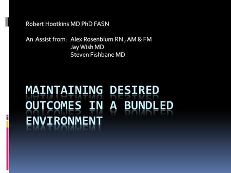 Robert Hootkins MD PhD FASN An Assist from: Alex Rosenblum RN, AM & FM Jay Wish MD Steven Fishbane MD.