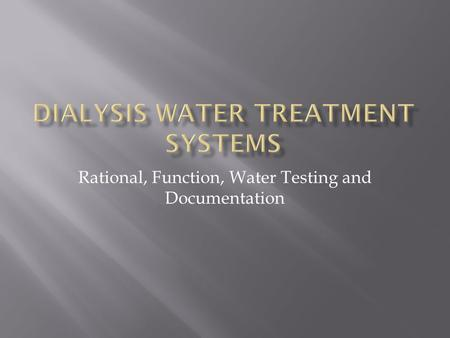 Rational, Function, Water Testing and Documentation.