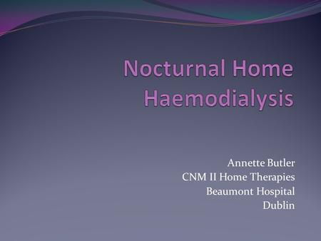 Annette Butler CNM II Home Therapies Beaumont Hospital Dublin.