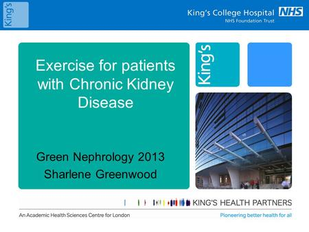 Exercise for patients with Chronic Kidney Disease Green Nephrology 2013 Sharlene Greenwood.