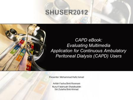 CAPD eBook: Evaluating Multimedia Application for Continuous Ambulatory Peritoneal Dialysis (CAPD) Users Presenter: Mohammad Hafiz Ismail Arifah Fasha.