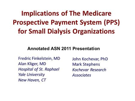 Implications of The Medicare Prospective Payment System (PPS) for Small Dialysis Organizations Fredric Finkelstein, MD Alan Kliger, MD Hospital of St.
