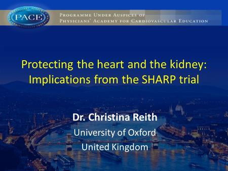 Protecting the heart and the kidney: Implications from the SHARP trial Dr. Christina Reith University of Oxford United Kingdom.