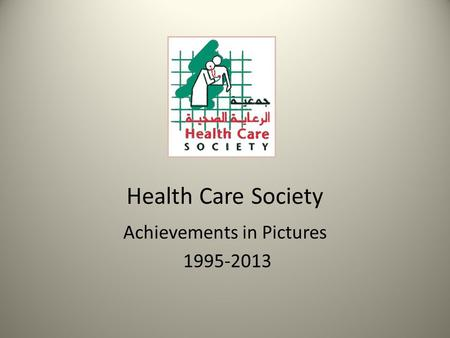 Health Care Society Achievements in Pictures 1995-2013.