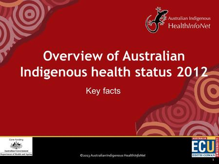 ©2013 Australian Indigenous HealthInfoNet 1 Key facts Overview of Australian Indigenous health status 2012.
