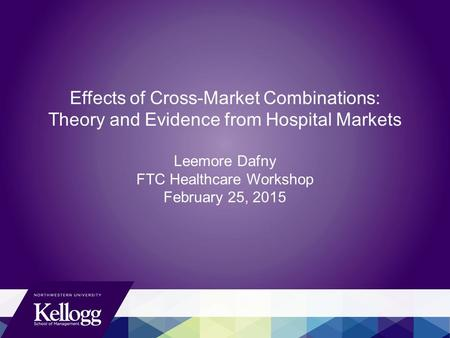 Effects of Cross-Market Combinations: Theory and Evidence from Hospital Markets Leemore Dafny FTC Healthcare Workshop February 25, 2015.