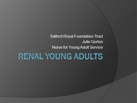 Salford Royal Foundation Trust Julie Gorton Nurse for Young Adult Service.