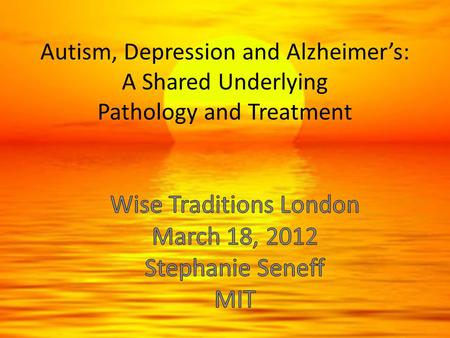 Autism, Depression <strong>and</strong> Alzheimer's: A Shared Underlying Pathology <strong>and</strong> Treatment.