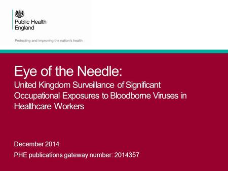 Eye of the Needle: United Kingdom Surveillance of Significant Occupational Exposures to Bloodborne Viruses in Healthcare Workers   This slideset highlights.
