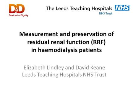 Measurement and preservation of residual renal function (RRF) in haemodialysis patients Elizabeth Lindley and David Keane Leeds Teaching Hospitals NHS.