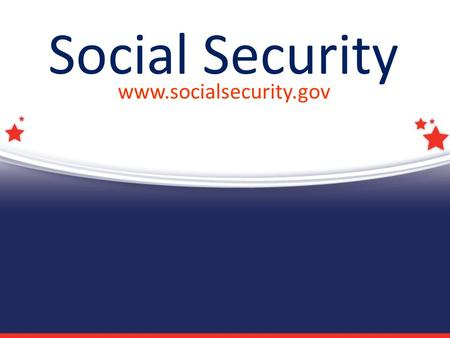 Social Security www.socialsecurity.gov. Who Gets Benefits from Social Security? 58 million people.
