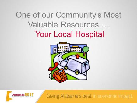 One of our Community's Most Valuable Resources … Your Local Hospital 1.