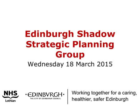 Edinburgh Shadow Strategic Planning Group Wednesday 18 March 2015.