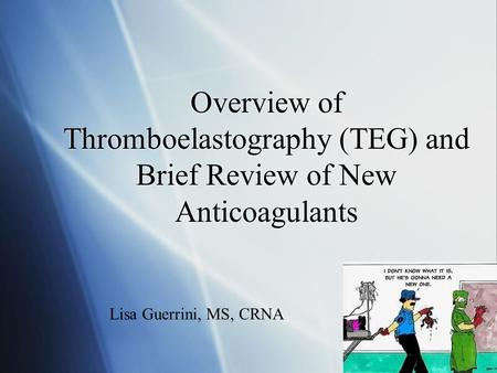 Overview of Thromboelastography (TEG) and Brief Review of New Anticoagulants Give my background: CRNA at Troy Beaumont, graduated in August 2014 from U.
