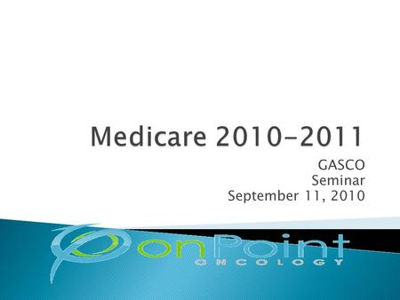 GASCO Seminar September 11, 2010.  What's Going On Right Now  What Might Happen In 2011: MPFS Proposed  PQRI and E-Prescribing 2010-2011  Meaningful.
