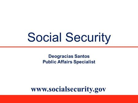Social Security www.socialsecurity.gov Deogracias Santos Public Affairs Specialist.