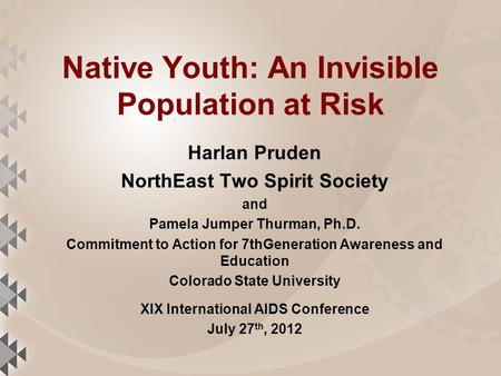 Native Youth: An Invisible Population at Risk Harlan Pruden NorthEast Two Spirit Society and Pamela Jumper Thurman, Ph.D. Commitment to Action for 7thGeneration.