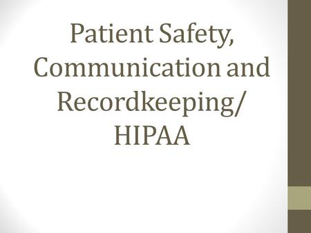 Patient Safety, Communication and Recordkeeping/ HIPAA.