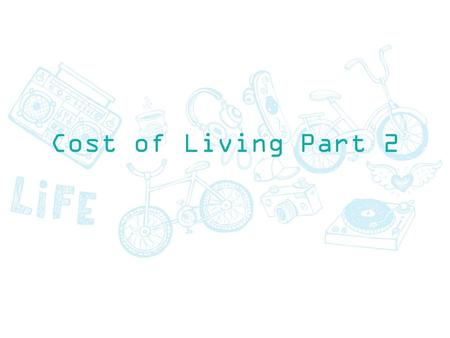 Cost of Living Part 2. Learning Outcomes The main learning outcomes for this lesson are: To understand what you need to spend each month on basics (gas,