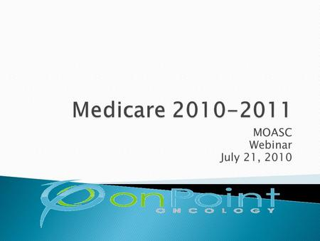 MOASC Webinar July 21, 2010.  What's Going On Right Now  What Might Happen In 2011: MPFS Proposed  PQRI and E-Prescribing 2010-2011  Meaningful Use.