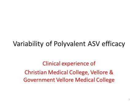 Variability of Polyvalent ASV efficacy Clinical experience of Christian Medical College, Vellore & Government Vellore Medical College 1.