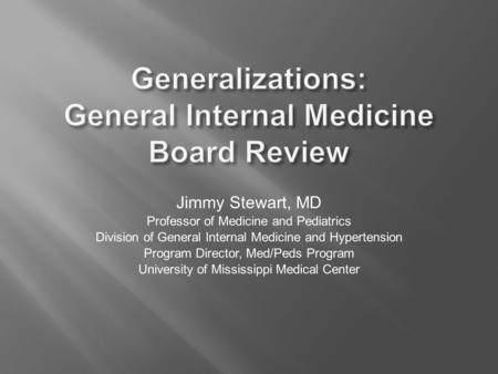 Jimmy Stewart, MD Professor of Medicine and Pediatrics Division of General Internal Medicine and Hypertension Program Director, Med/Peds Program University.