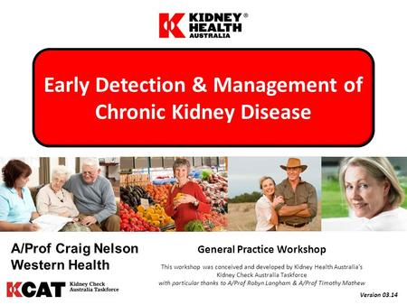 General Practice Workshop This workshop was conceived and developed by Kidney Health Australia's Kidney Check Australia Taskforce with particular thanks.