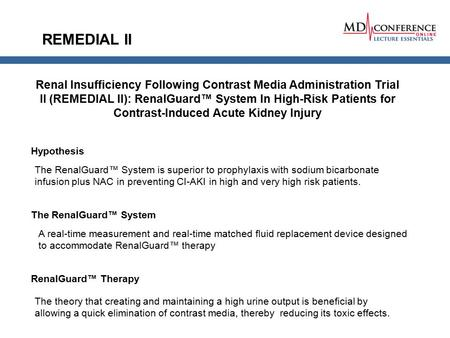 REMEDIAL II Renal Insufficiency Following Contrast Media Administration Trial II (REMEDIAL II): RenalGuard™ System In High-Risk Patients for Contrast-Induced.