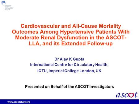 Www.ascotstudy.org Cardiovascular and All-Cause Mortality Outcomes Among Hypertensive Patients With Moderate Renal Dysfunction in the ASCOT- LLA, and its.