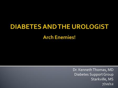 Dr. Kenneth Thomas, MD Diabetes Support Group Starkville, MS 7/10/12.
