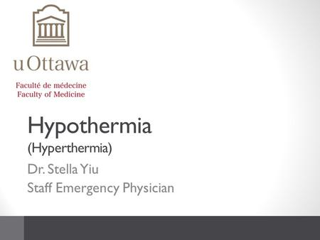 Hypothermia (Hyperthermia) Dr. Stella Yiu Staff Emergency Physician.