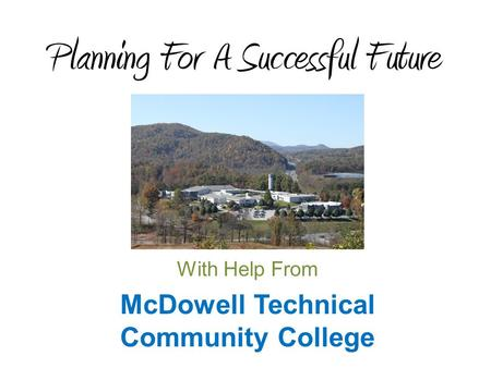 Planning For A Successful Future With Help From McDowell Technical Community College.