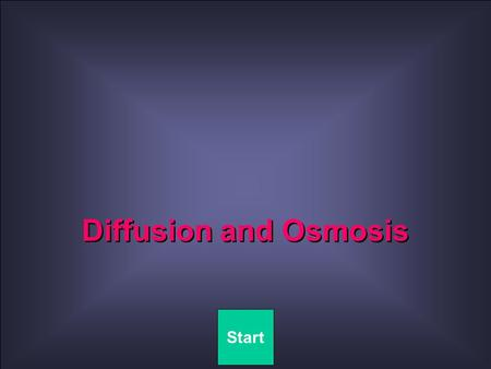 Quit Diffusion and Osmosis Start. Quit TABLE OF CONTENTS Diffusion Osmosis Living Cell Osmosis Diffusion and Osmosis.