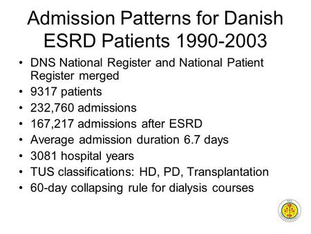 Admission Patterns for Danish ESRD Patients 1990-2003 DNS National Register and National Patient Register merged 9317 patients 232,760 admissions 167,217.