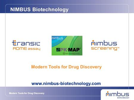 Modern Tools for Drug Discovery NIMBUS Biotechnology Modern Tools for Drug Discovery www.nimbus-biotechnology.com.