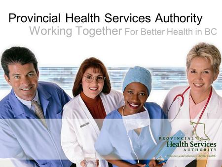 Provincial Health Services Authority Working Together For Better Health in BC.