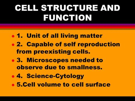 CELL STRUCTURE AND FUNCTION l 1. Unit of all living matter l 2. Capable of self reproduction from preexisting cells. l 3. Microscopes needed to observe.