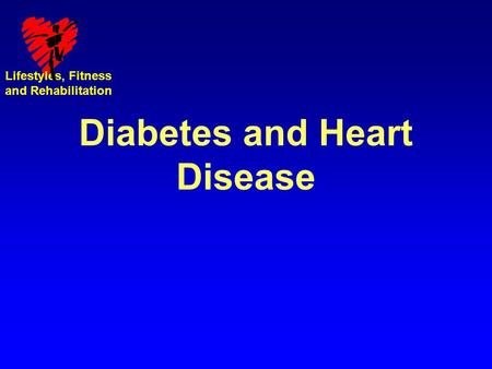 Lifestyles, Fitness and Rehabilitation Diabetes and Heart Disease.