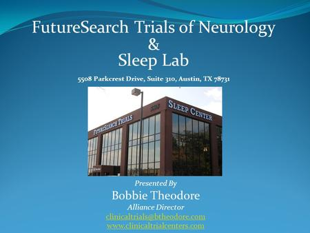FutureSearch Trials of Neurology & Sleep Lab 5508 Parkcrest Drive, Suite 310, Austin, TX 78731 Presented By Bobbie Theodore Alliance Director