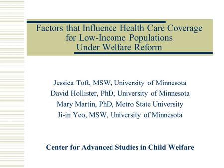 Factors that Influence Health Care Coverage for Low-Income Populations Under Welfare Reform Jessica Toft, MSW, University of Minnesota David Hollister,