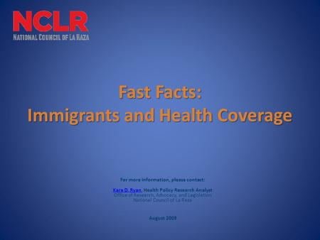 Fast Facts: Immigrants and Health Coverage For more information, please contact: Kara D. Ryan, Health Policy Research Analyst Office of Research, Advocacy,