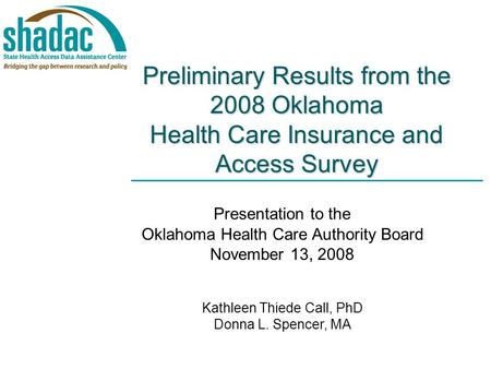Preliminary Results from the 2008 Oklahoma Health Care Insurance and Access Survey Presentation to the Oklahoma Health Care Authority Board November 13,